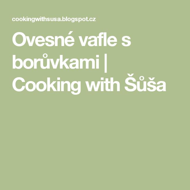 Ovesné vafle s borůvkami | Cooking with Šůša