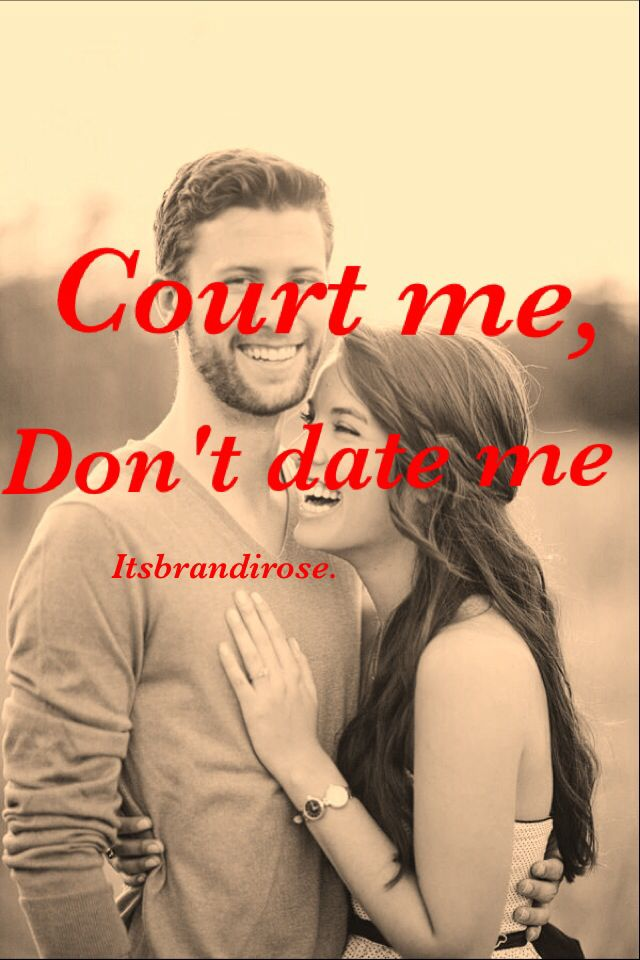 Court me, don't date me.