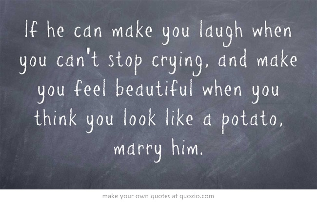 If He Can Make You Laugh When You Can't Stop Crying, And