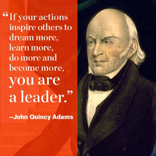 A few inspirational words from our country's famous leaders, this one by John Quincy Adams. http://www.menshealth.com/best-life/great-presidential-quotes