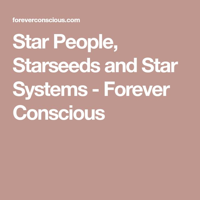 Star People, Starseeds and Star Systems - Forever Conscious