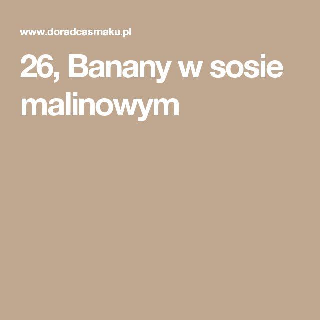 26, Banany w sosie malinowym