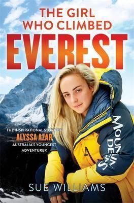 BOOK > The Girl Who Climbed Everest : The Inspirational Story of Alyssa Azar, Australia's Youngest Adventurer - Sue Williams