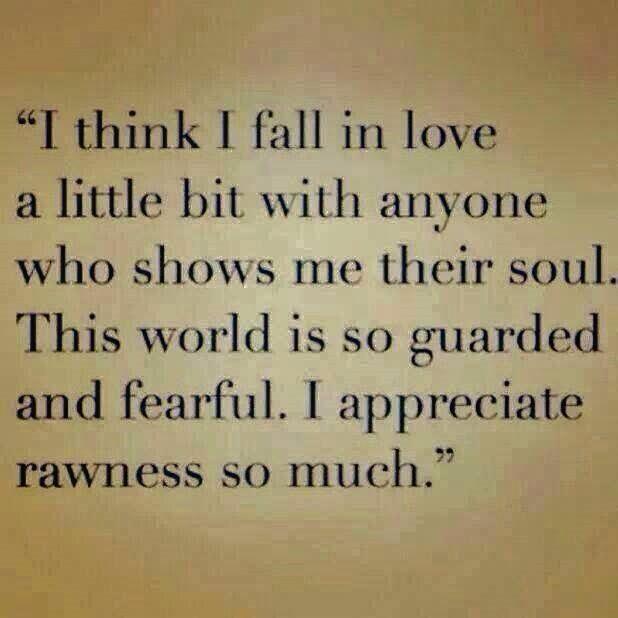 I appreciate rawness so much.