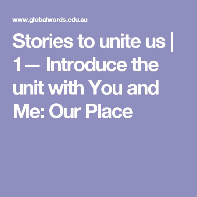 Stories to unite us | 1— Introduce the unit with You and Me: Our Place
