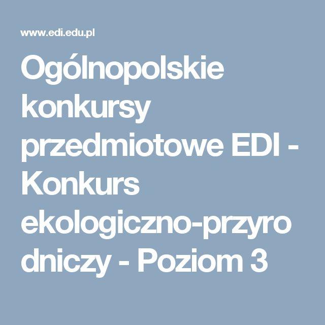 Ogólnopolskie konkursy przedmiotowe EDI - Konkurs ekologiczno-przyrodniczy - Poziom 3