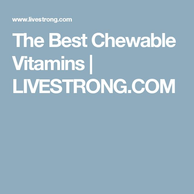 The Best Chewable Vitamins | LIVESTRONG.COM