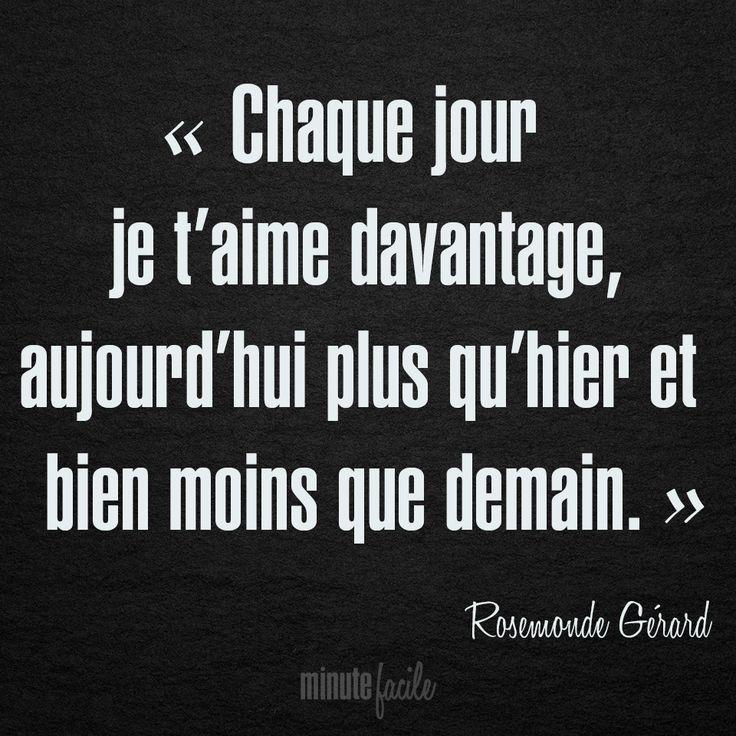 ❝ Chaque jour je t'aime davantage, aujourd'hui plus qu'hier et bien moins que demain. ❞ Rosemonde Gérard #Citation #QuoteOfTheDay - Minutefacile.com