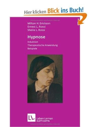 Hypnose: Induktion. Psychotherapeutische Anwendung. Beispiele: Amazon.de: Milton H. Erickson, Ernest L. Rossi, Sheila L. Rossi, Hans-Ulrich Schachtner, Peter J. Randl: Bücher