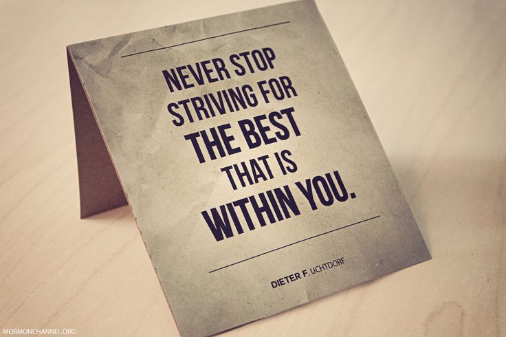 """LDS Quotes: """"Never stop striving for the best that is within you"""" —Dieter F. Uchtdorf"""