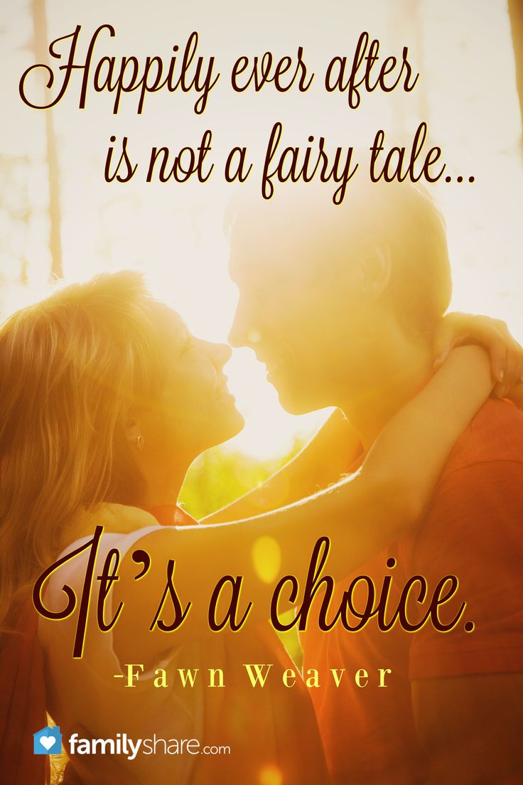 Happily ever after is not a fairy tale. It's a choice. -Fawn Weaver.