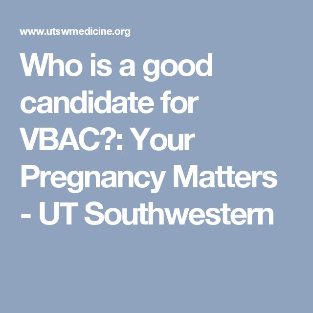 Who is a good candidate for VBAC?: Your Pregnancy Matters - UT Southwestern