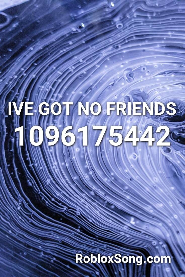 Ive Got No Friends Roblox Id Roblox Music Codes In 2020 Songs