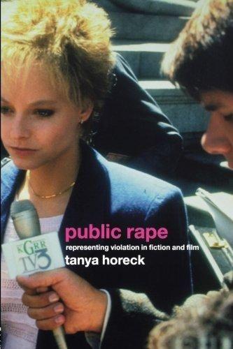 Public rape : representing violation in fiction and film /      Tanya Horeck. -- 1st ed. -- London [etc.] : Routledge, 2004 http://absysnetweb.bbtk.ull.es/cgi-bin/abnetopac01?TITN=541870