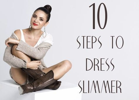 How to Dress Slimmer in 10 Steps - With a few simple rules, you can look much lighter and slimmer as long as you carefully choose every piece of your outfit. Learn the basic rules that can help you look thinner and find out how to dress slimmer in 10 steps, using every piece to your advantage.