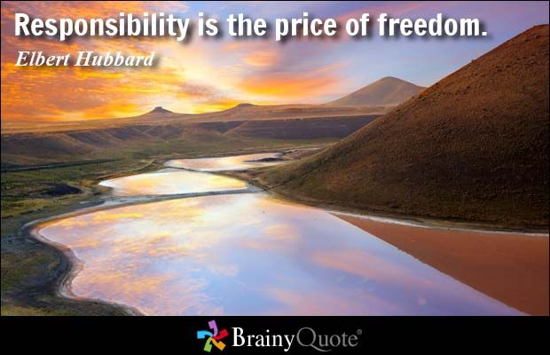 Responsibility is the price of freedom. - Elbert Hubbard
