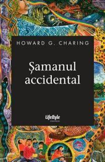 Carti recomandate: Lansarea oficială a cărţii Şamanul Accidental