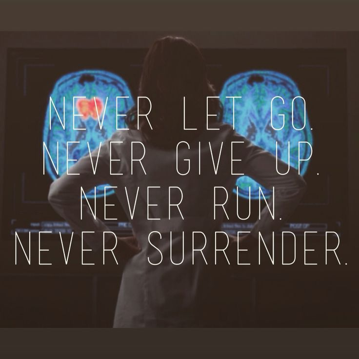 Never let go. Never give up. Never run. Never surrender.  Amelia Shepherd Neurosurgeon.   Grey's Anatomy