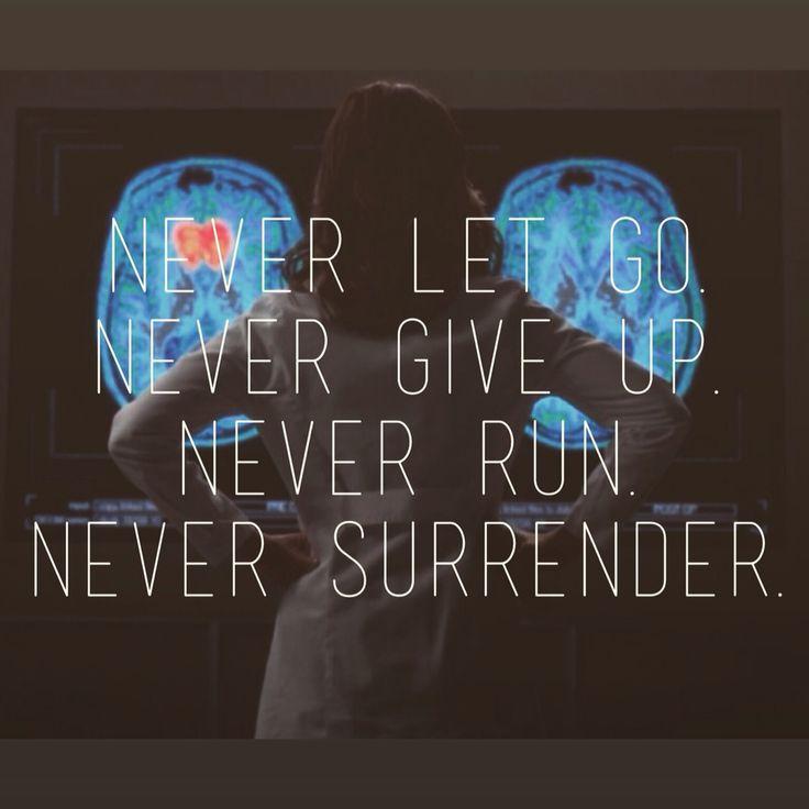 Never let go. Never give up. Never run. Never surrender.  Amelia Shepherd Neurosurgeon.   Grey's Anatomy