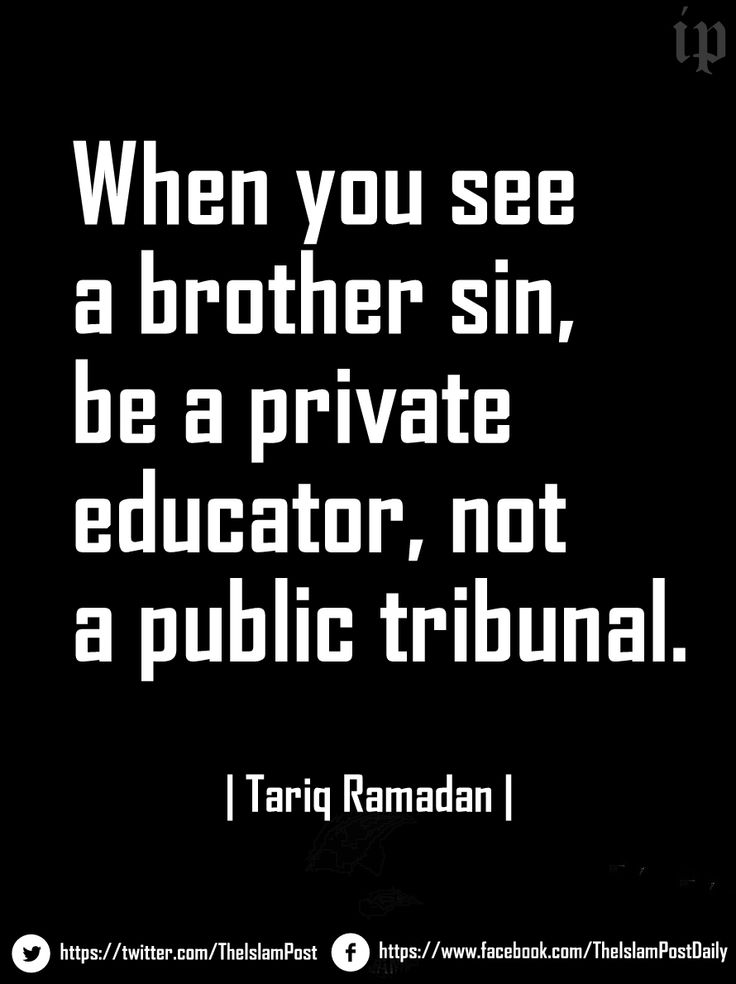 When you see a brother sin, be a private educator, not a public tribunal.|Tariq Ramadan (official)|