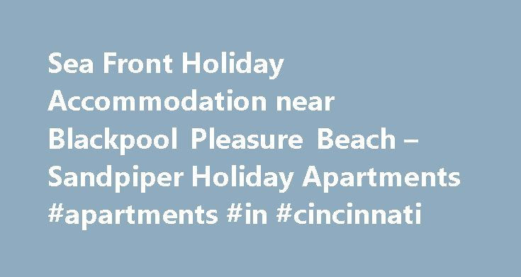 Sea Front Holiday Accommodation near Blackpool Pleasure Beach – Sandpiper Holiday Apartments #apartments #in #cincinnati http://apartments.remmont.com/sea-front-holiday-accommodation-near-blackpool-pleasure-beach-sandpiper-holiday-apartments-apartments-in-cincinnati/  #sandpiper apartments # Sea Front Holiday Accommodation near Blackpool Pleasure Beach the Sandpiper Holiday Apartments are situated on the New South Promenade, Blackpool, set in a quiet crescent yet only a stones throw from the…