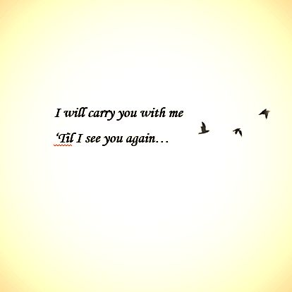 I will carry you with me...