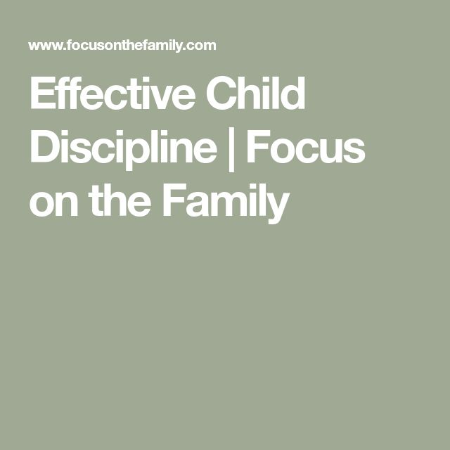 Effective Child Discipline | Focus on the Family