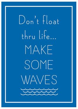 Don't float through life...