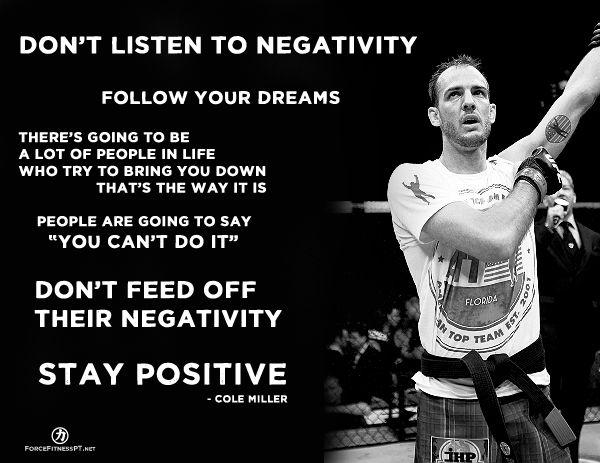 Cole Miller, MMA, UFC, Negativity, Stay Positive, Positivity, Adversity, Obstacles, Encouragement, Inspiration, Motivation, Fitness, Force Fitness, Personal Training, Brazilian JiuJitsu, BJJ, Dreams