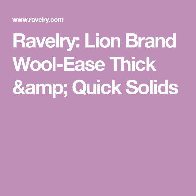 Ravelry: Lion Brand Wool-Ease Thick & Quick Solids