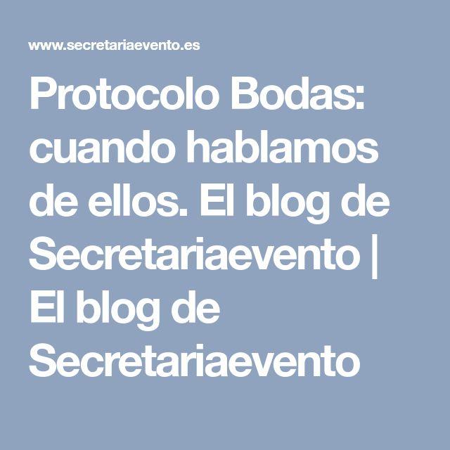 Protocolo Bodas: cuando hablamos de ellos. El blog de Secretariaevento   El blog de Secretariaevento