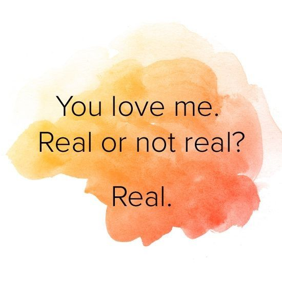 You love me, real or not real?