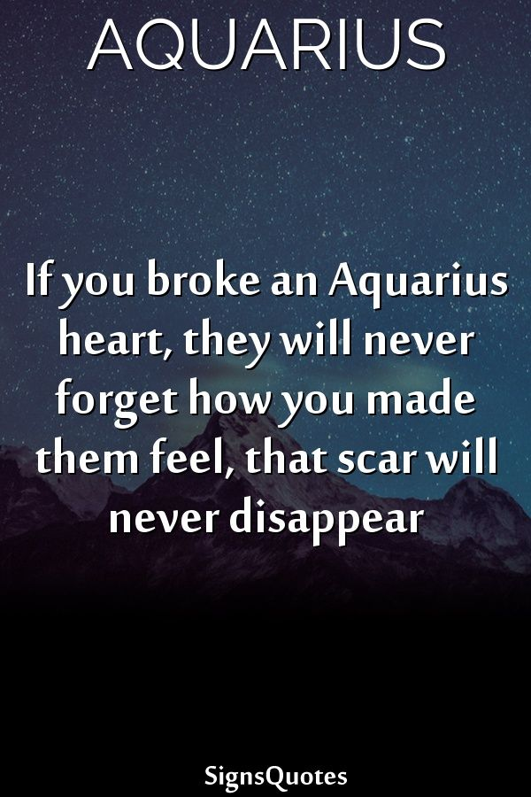 If you broke an Aquarius heart, they will never forget how