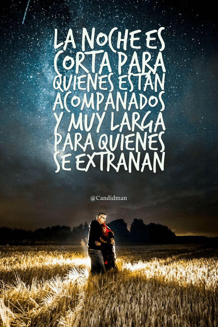 """""""La #Noche es corta para quienes están acompañados y muy larga para quienes se extrañan"""". @candidman #Frases #Amor"""