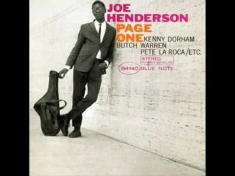 Joe Henderson fue un saxofonista estadounidense de jazz que nació el 24 de abril de 1937. Estuvo activo durante más de cuarenta años y tocó con otras grandes figuras del género; asimismo, grabó gran cantidad de discos con las más prestigiosas casas discográficas, incluyendo Blue Note. Es una figura ineludible del llamado East Coast Jazz.