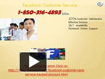 Facebook Customer Service – An Easy Alternative for the Solution Dial  1-850-316-4893	To resolve Facebook problems encountered while working with Facebook, you need to call Facebook Customer Service helpline number 1-850-316-4893   to comprehend the entire host of your problems easily. Our technical geeks are active 24/7 even on weekends and public holidays to help you out at anytime from anywhere.  And much more Information.click on…