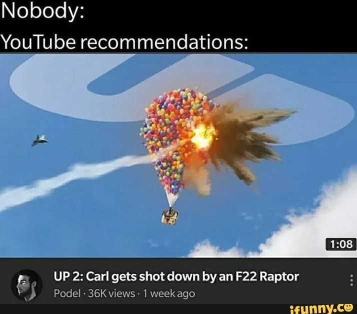 Nobody Youtube Recommendations Up 2 Carl Gets Shot Down By An F22 Raptor Podel 36k Views 1 Week Ago Ifunny Really Funny Memes Funny Relatable Memes Stupid Memes