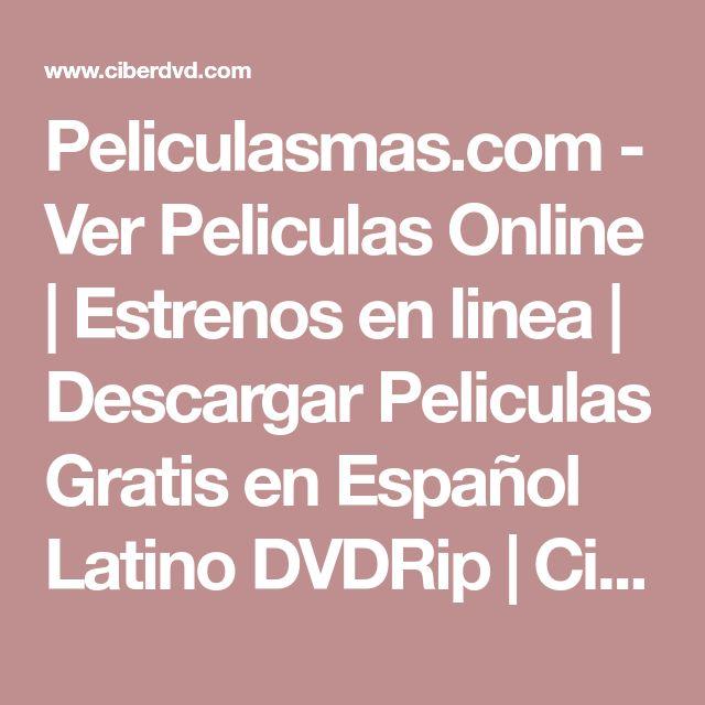 Peliculasmas.com - Ver Peliculas Online | Estrenos en linea | Descargar Peliculas Gratis en Español Latino DVDRip | CiberDVD.com, peliculas online