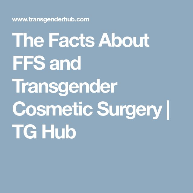 The Facts About FFS and Transgender Cosmetic Surgery | TG Hub