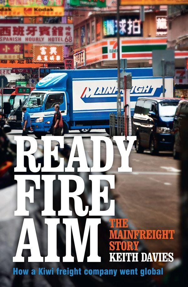 Ready, Fire, Aim: The Mainfreight Story by Keith Davies from Whitcoulls