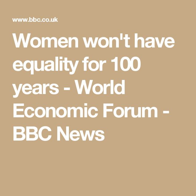 Women won't have equality for 100 years - World Economic Forum - BBC News