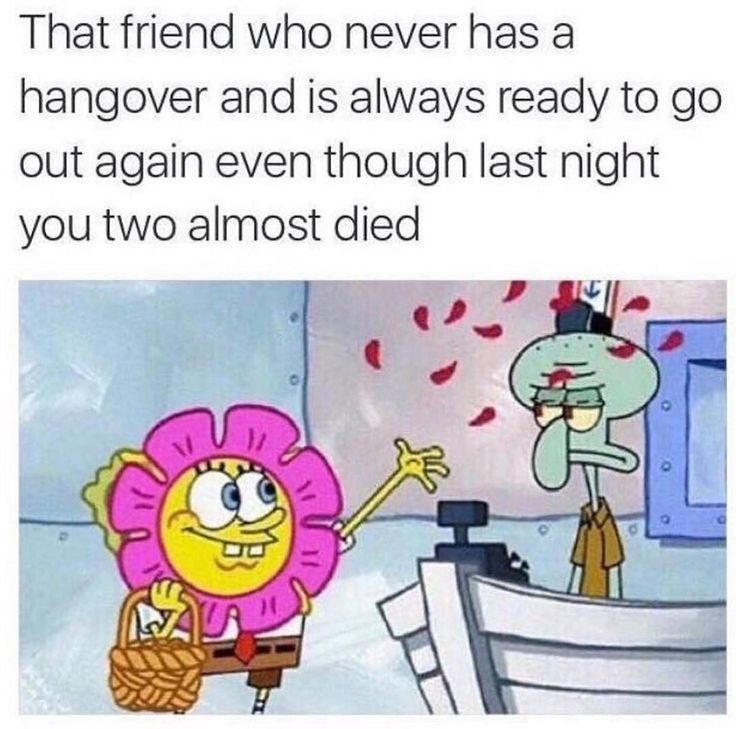 That one friend  #spongebob #alcohol #alcoholic #drunk #friend #bffs #bff #friendsforlife #friendsforever #died #hangover