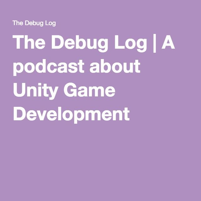 The Debug Log | A podcast about Unity Game Development
