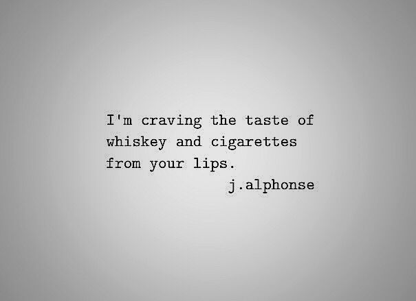 Breakup quotes. Whiskey cigarettes quote