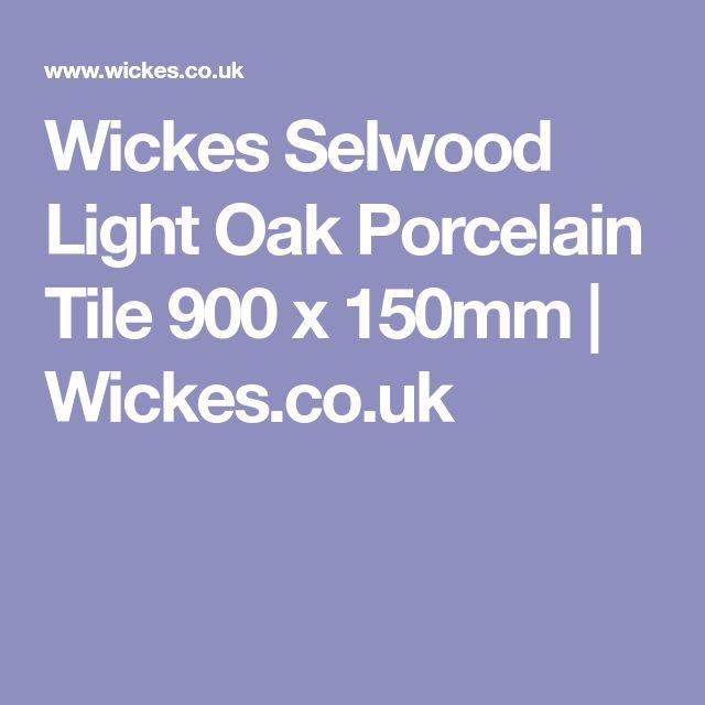 Wickes Selwood Light Oak Porcelain Tile 900 X 150mm
