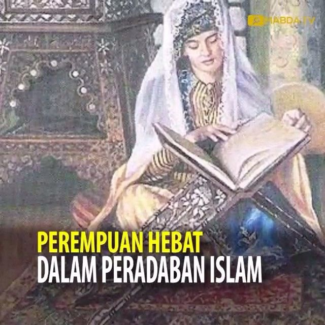 PEREMPUAN HEBAT DALAM PERDABAN ISLAM  Perempuan tidak hanya unggul dalam ilmu-ilmu Islam tetapi juga dalam kaligrafi sastra serta bidang ilmu lainnya seperti matematika astronomi dan teknik. Dengan demikian mereka berpartisipasi dalam membangun budaya dan peradaban Islam yang membuat iri negara-negara lain.  Selama abad ke-10 misalnya Lobana dari Cordoba adalah seorang ahli matematika penyair penerjemah direktur perpustakaan terbesar saat itu serta sekretaris pribadi Khalifah Bani Umayyah…