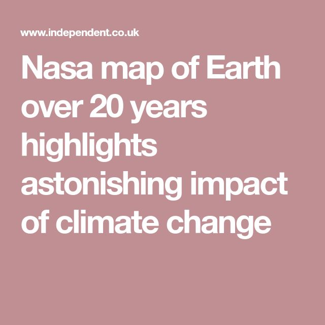 Nasa map of Earth over 20 years highlights astonishing impact of climate change