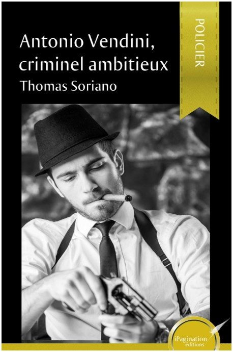 Antonio Vendini, criminel ambitieux (eBook) - iPaginastore - la librairie d'iPagination Editions https://www.ipaginastore.com/fr/accueil/103-antonio-vendini-criminel-ambitieux-ebook.html