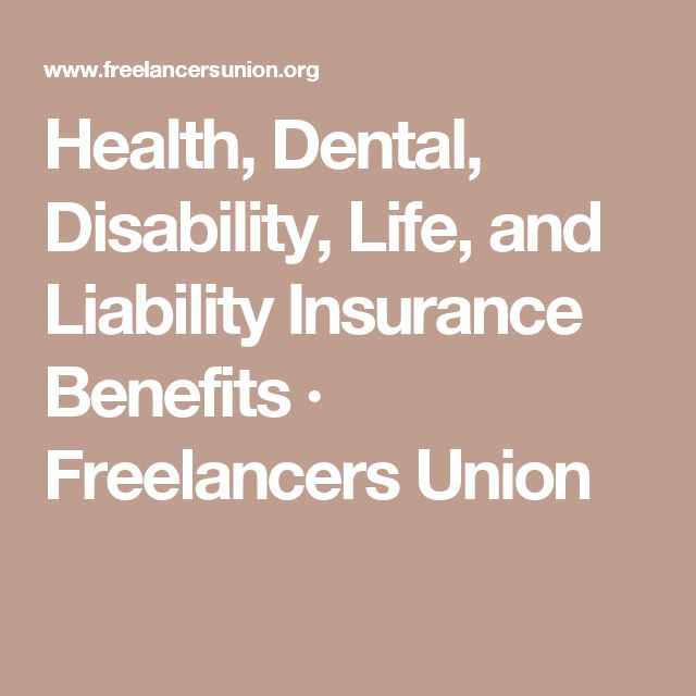 Health, Dental, Disability, Life, and Liability Insurance Benefits · Freelancers Union