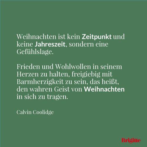 #Weihnachten ist kein Zeitpunkt und keine Jahreszeit, sondern eine Gefühlslage. Frieden und Wohlwollen in seinem Herzen zu halten, freigiebig mit Barmherzigkeit zu sein, das heißt, den wahren Geist von Weihnachten in sich zu tragen. - Calvin Coolidge